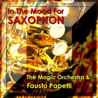In the Mood for Saxophon — Fausto Papetti, The Magic Orchestra, The Magic Orchestra & Fausto Papetti