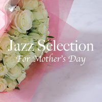 Jazz Selection For Mother's Day — сборник