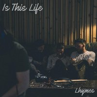 Is This Life — Lhymes