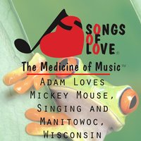 Adam Loves Mickey Mouse, Singing and Manitowoc, Wisconsin — T. Jones