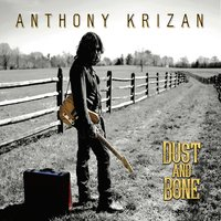 Dust and Bone — Anthony Krizan