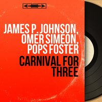Carnival for Three — James P. Johnson, Omer Simeon, Pops Foster