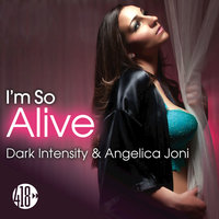 I'm so Alive — Dark Intensity, Angelica Joni, Dark Intensity, Angelica Joni