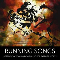 Running Songs: Best Motivation Workout Music for Exercise Sports, Running, Bodypump, Aerobics, Gym — сборник