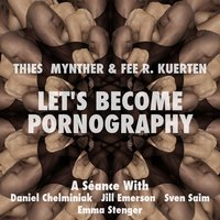 Let's Become Pornography — Thies Mynther, Thies Mynther|Fee R. Kuerten, Fee R. Kuerten