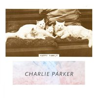 Happy Family — Charlie Parker