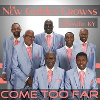 Come Too Far — The New Golden Crowns of Louisville, KY