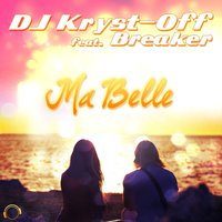 Ma Belle — Breaker, DJ Kryst-Off