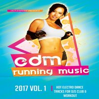 EDM Running Music 2017 - 40 Hot Electro Dance Tracks For Djs, Clubs & Workout — сборник