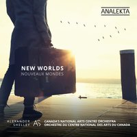 New Worlds — Антонин Дворжак, National Arts Centre Orchestra, Alexander Shelley, Canada's National Arts Centre Orchestra
