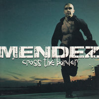 Cross The Border — Mendez