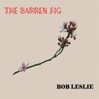 The Barren Fig — Bob Leslie