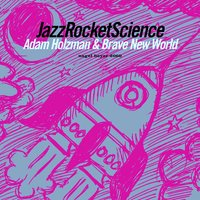 Jazz Rocket Science — Adam Holzman, Brave New World