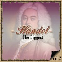 Handel / The Biggest, Vol. 2 — Maria Grafova, Andre Bernard, Robin Miller, Ivan Sokol, Timothy Dean, John Lubbock, Bohdan Warchal, Hartmut Haenchen, Alexander Gibson, Iona Brown, Pro Christie Choir & Orchestra, Orchestra of St. John's Smith Square, Slovak Chamber Orchestra, Janacek Philharmonic, Scottish Cahmber Orchestra, Academy of St. Martin int he Fields, John Lubbock, Hartmut Haenchen, Alexander Gibson, Ivan Sokol, Iona Brown, Георг Фридрих Гендель