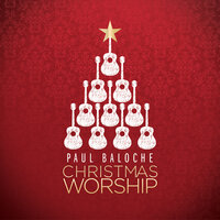 Christmas Worship — Paul Baloche