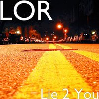 Lie 2 You — Lor