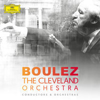 Pierre Boulez & The Cleveland Orchestra — Cleveland Orchestra, Пьер Булез