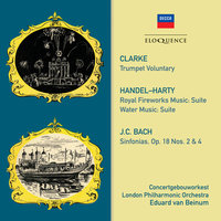 Clarke: Trumpet Voluntary · Handel: Royal Fireworks Music / Water Music · JC Bach: Symphonies — London Philharmonic Orchestra, Eduard Van Beinum, Members of the Concertgebouworkest