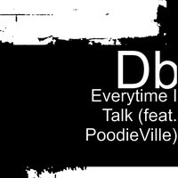Everytime I Talk — DB, Poodieville