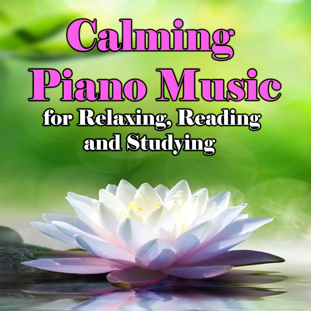 Calming Piano Music for Relaxing, Reading and Studying