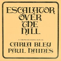 Escalator Over the Hill - A Chronotransduction By Carla Bley and Paul Haines — Charlie Haden, Carla Bley, Bob Stewart, Bill Roughen, Don Cherry, Don Preston, Viva, Jane Blackstone, Jack Bruce, Howard Johnson, Jazz Composer's Orchestra, Jeanne Lee, Rosalind Hupp, Perry Robinson, Paul Jones, Linda Ronstadt, Roswell Rudd, The Jazz Composer's Orchestra, Ferguson Steve, Charlie Haden & Carla Bley & Bob Stewart & Bill Roughen & Don Cherry & Don Preston & Viva & Jane Blackstone & Jack Bruce & Howard Johnson & Jazz Composer's Orchestra & Jeanne Lee & Rosalind Hupp & Perry Robinson & Paul Jones & Linda Ronstadt & Roswell Rudd & Sheila Jordan & Karen Mantler & Tod Papageorge & Timothy Marquand & Steve Ferguson & Bill Leonard