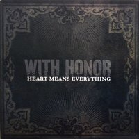 Heart Means Everything — With Honor
