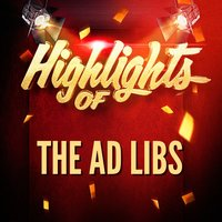 Highlights of The Ad Libs — THE AD LIBS
