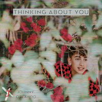 Thinking About You — Johnny Orlando