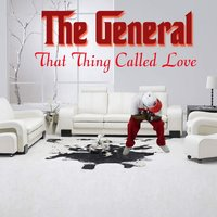 That Thing Called Love — The General