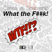 What the F##k! — Cansis feat. Spaceship