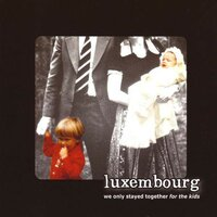 We Only Stayed Together For The Kids — Luxembourg