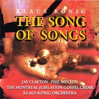 The Song of Songs — Klaus Konig, Jay Clayton, The Montreal Jubilation Gospel Choir, Klaus König Orchestra, Phil Minton, Klaus König Orchestra & The Montreal Jubilation Gospel Choir