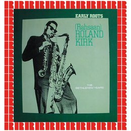 Early Roots, The Bethlehem Years — Rahsaan Roland Kirk