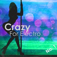 Crazy for Electro No. 1 (Selection for Djs) — сборник
