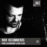 Noir Recommends 062 - From Lenox Club in Luxembourg — Noir