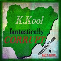 Fantastically Corrupt. — K.Kool