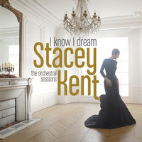 I Know I Dream : The Orchestral Sessions — Stacey Kent