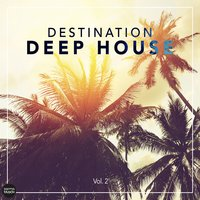 Destination Deep House, Vol. 2 — сборник