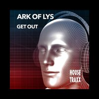 Get Out — Ark Of Lys