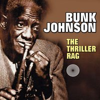 The Thriller Rag — Bunk Johnson