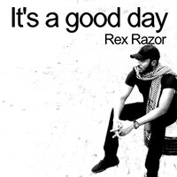 It's a Good Day — Rex Razor