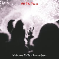 All The Trees — Welcome To The Powerdome