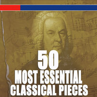 50 Most Essential Classical Pieces — сборник