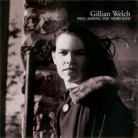 Hell Among The Yearlings — Gillian Welch