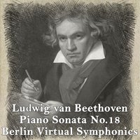 Ludwig Van Beethoven: Piano Sonata No. 18 in E-Flat Major — Berlin Virtual Symphonics & Edgar Höfler