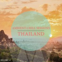 Ambient Chill Sessions - Thailand, Vol. 4 — сборник