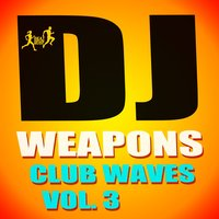 DJ Weapons: Club Waves, Vol. 3 — сборник