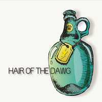 Hair of the Dawg — Hair of the Dawg