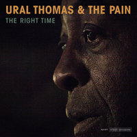 The Right Time — Ural Thomas & the Pain