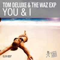 You & I — Tom DeLuxe & The Waz Exp
